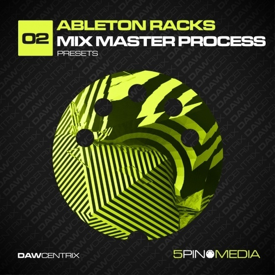 5Pin Media — DAWcentrix 02 Ableton Racks Mix Master Process
