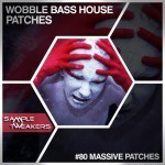 Sample Tweakers — Wobble Bass House Patches