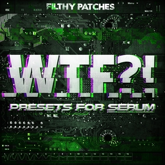 Filthy Patches — WTF Presets for Serum