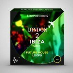 Loopoholics — London 2 Ibiza Vol.2 Future House Loops (WAV)