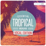 Producer Loops — Essential Tropical House Vocal Edition (WAV, MIDI, Rex2)