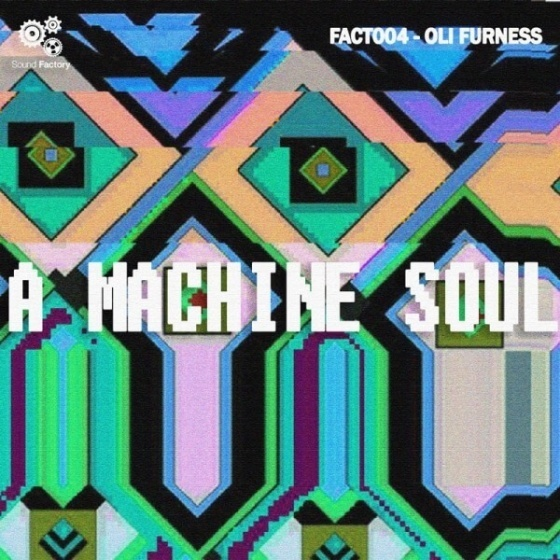 Sound Factory Oli Furness — A Machine Soul (WAV, Kontakt, EXS24)