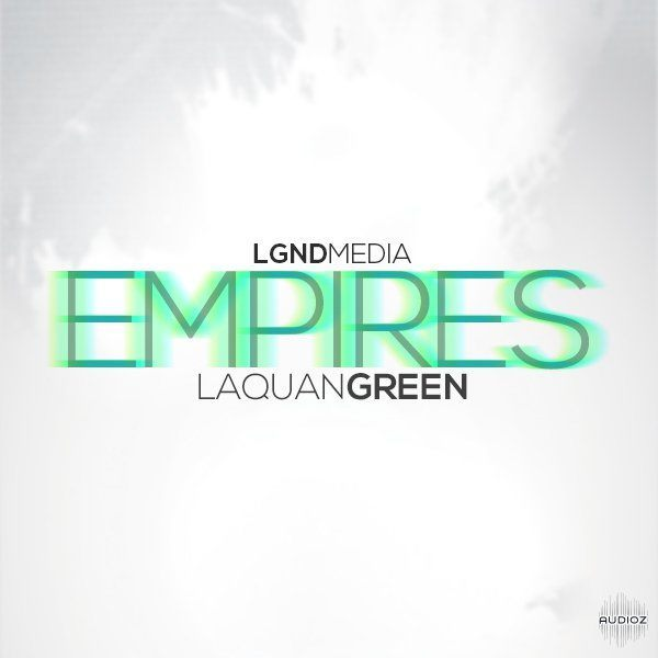 LGND Media — Empires Laquan Green (WAV/AiFF)