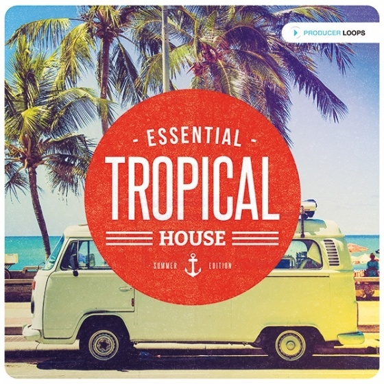 Producer Loops — Essential Tropical House Summer Edition (ACiD/WAV/MiDi)