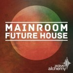 Wave Alchemy — Mainroom Future House (MULTiFORMAT)
