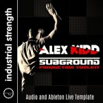 Industrial Strength — DJ Alex Kidd Subground Production Toolkit (WAV/MIDI/Ableton)